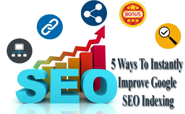 Ways-To-Instantly-Improve-Google-SEO-Indexing